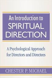 An Introduction to Spiritual Direction: A Psychological Approach for Directors and Directees - Michael, Chester P.
