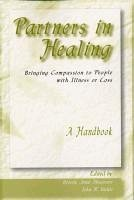 Partners in Healing: Bringing Compassion to People with Illness or Loss--A Handbook - Musgrave, Beverly Anne Bickle, John R.