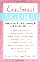 Emotional Unavailability Emotional Unavailability: Recognizing It, Understanding It, and Avoiding Its Trap Recognizing It, Underst - Collins, Bryn C. / Collins Bryn