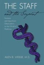 The Staff and the Serpent: Pertinent and Impertinent Observations on the World of Medicine - Weisse, Allen B.