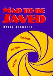 Mad to Be Saved: The Beats, the 50's, and Film - Sterritt, David