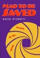 Mad to be Saved - David Sterritt