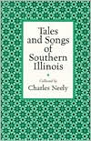 Tales and Songs of Southern Illinois - Charles Neely, John W. Spargo