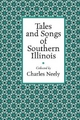 Tales and Songs of Southern Illinois - Charles Neely