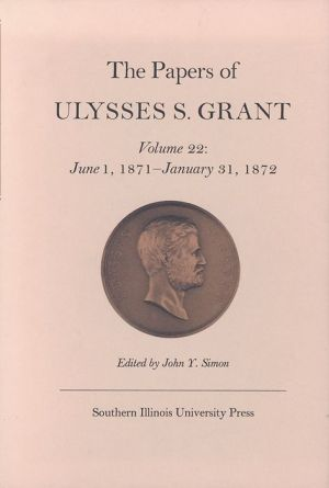 The Papers of Ulysses S. Grant: June 1, 1871 - January 31, 1872 - John Y Simon (Editor), Ulysses S. Grant, William M. Ferraro (Editor)