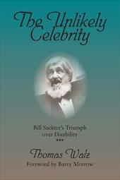 The Unlikely Celebrity: Bill Sackter's Triumph Over Disability - Walz, Thomas / Morrow, Barry