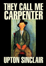 They Call Me Carpenter - Upton Sinclair
