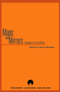 Maps and Mirrors: The Topologies of Art and Politics - Steve Martinot