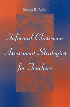 Informal Classroom Assessment Strategies for Teachers - Taylor, George R.
