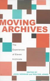 Moving Archives: The Experiences of Eleven Archivists - Newman, John / Jones, Walter