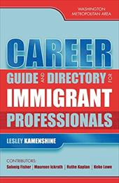 Career Guide and Directory for Immigrant Professionals: Washington Metropolitan Area - Kamenshine, Lesley / Fisher, Solveig