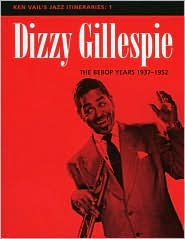 Ken Vail's Jazz Itineraries 1: Dizzy Gillespie: The Bebop Years 1937-1952 - Ken Vail, Ron Fritts