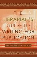 The Librarian's Guide to Writing for Publication