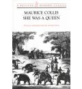 She Was a Queen: Historical Novel - Maurice Collis