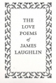 The Love Poems of James Laughlin - James Laughlin