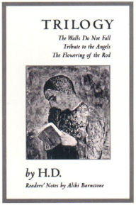 Trilogy: The Walls Do Not Fall, Tribute to the Angels, the Flowering of the Rod Hilda Doolittle Author