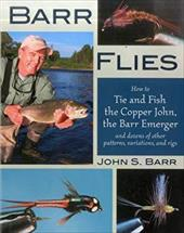 Barr Flies: How to Tie and Fish the Copper John, the Barr Emerger and Dozens of Other Patterns, Variations and Rigs - Barr, John S. / Craven, Charlie