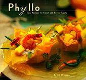 Phyllo: Easy Recipes for Sweet and Savory Treats - O'Connor, Jill / Conrad, Christopher / Anderson, Susan Marie