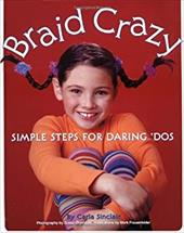 Braid Crazy: Simple Steps for Daring? DOS - Sinclair, Carla / Frauenfelder, Mark / Sheridan, Susan