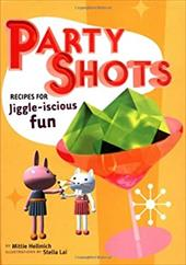 Party Shots: Recipes for Jiggle-Iscious Fun - Hellmich, Mittie / Lai, Stella