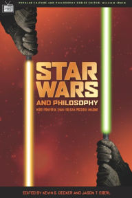 Star Wars and Philosophy: More Powerful than You Can Possibly Imagine - Kevin S. Decker