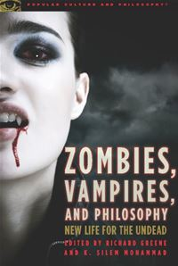 Zombies, Vampires, And Philosophy: New Life For The Undead - Richard Greene (Editor),K. Silem Mohammad (Editor)