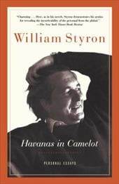 Havanas in Camelot: Personal Essays - Styron, William