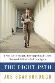 The Right Path: From Ike to Reagan, How Republicans Once Mastered Politics--and Can Again - Joe Scarborough