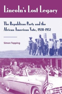 Lincoln's Lost Legacy: The Republican Party and the African American Vote, 1928-1952 - Topping, Simon