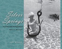 Silver Springs: The Underwater Photography of Bruce Mozert - Monroe, Gary