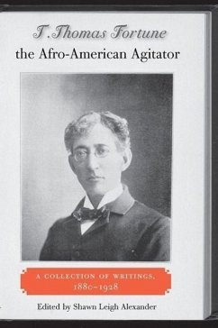 T. Thomas Fortune, the Afro-American Agitator: A Collection of Writings, 1880-1928 - Herausgeber: Alexander, Shawn Leigh
