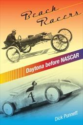 Beach Racers: Daytona Before NASCAR - Punnett, Dick