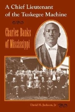 A Chief Lieutenant of the Tuskegee Machine: Charles Banks of Mississippi - Jackson, David H.