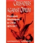 Crusaders against Opium - Kathleen L. Lodwick