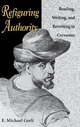 Refiguring Authority: Reading, Writing, and Rewriting in Cervantes - E. Michael Gerli