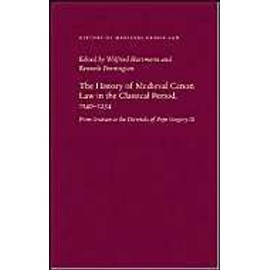 The History of Medieval Canon Law in the Classical Period, 1140-1234: From Gratian to the Decretals of Pope Gregory IX - Wilfried Hartmann