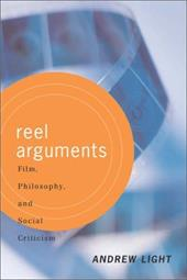 Reel Arguments: Film, Philosophy, and Social Criticism - Light, Andrew
