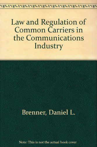 Law And Regulation Of Common Carriers In The Communications Industry: Second Edition