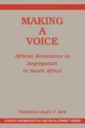 Making a Voice: Resistance to Segregation in South Africa - Kirk, Joyce E. / Lovejoy, Paul E.