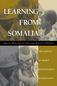 Learning From Somalia: The Lessons Of Armed Humanitarian Intervention - Walter S Clarke