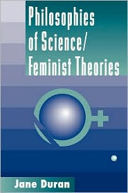 Philosophies Of Science And Feminist Theories - Jane Duran