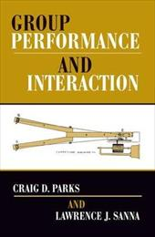 Group Performance and Interaction - Parks, Craig D. / Sanna, Lawrence J.