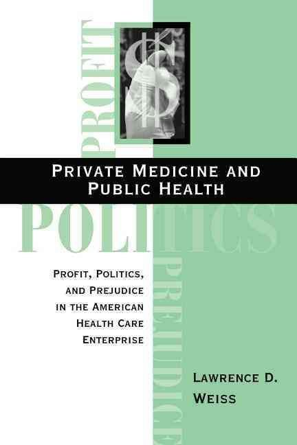 Private Medicine and Public Health - Lawrence David Weiss