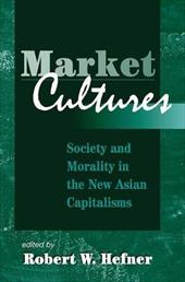 Market Cultures: Precedents and Conflicts in the Chinese and Southeast Asian Economic Miracle - Hefner, Robert W. / *, Editor