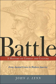 Battle: A History of Combat and Culture from Ancient Greece to Modern America - John A Lynn