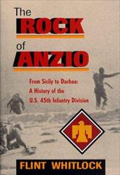 The Rock of Anzio: From Sicily to Dachau: A History of the U.S. 45th Infantry Division - Whitlock, Flint