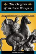 The Origins of Western Warfare: Militarism and Morality in the Ancient World