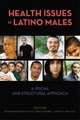Health Issues in Latino Males - Marilyn Aguirre-Molina; Luisa N. Borrell; William Vega