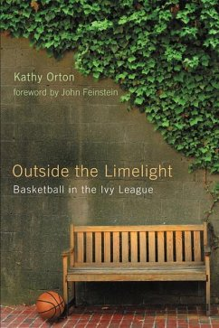 Outside the Limelight: Basketball in the Ivy League - Orton, Kathy