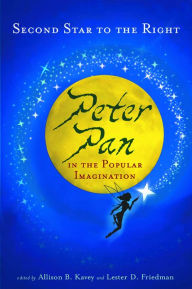 Second Star to the Right: Peter Pan in the Popular Imagination - Allison B. Kavey